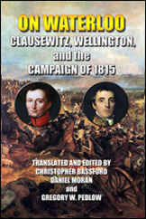 """ON WATERLOO is essential reading for those seeking an understanding of Clausewitz's distinctive approach to historical case study as the basis of practical knowledge of armed conflict."" Jon T. Sumida"